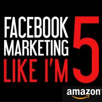facebook marketing like i'm 5